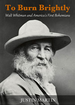 To Burn Brightly: Walt Whitman and America's First Bohemians